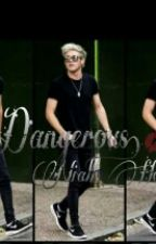 Dangerous || Niall Horan by Lost_eyes