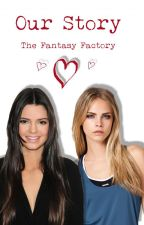 Our Story (CaKe) (Cara Delevingne and Kendall Jenner) by TheFantasyFactory