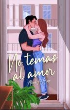 No temas al amor #Wattys2018 by beutifulkisses