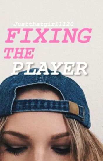 Fixing The Player - Sequel to The Player's Girl-