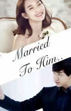 Married To Him.. [SLOW UPDATE] by chimchimmieee