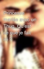 Princesse mariée avec un Thug. Qu'est ce que je fait ici ? by IdentifiantInconnu
