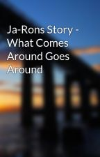 Ja-Rons Story - What Comes Around Goes Around by FxckSwagImDopeAF