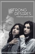 Strong Desires (A Camren Fanfic) by LauserCabello