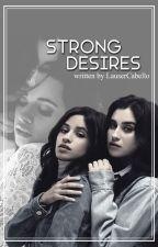 Strong Desires (A Camren Fanfic) by LauserCabello