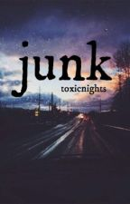 Junk ; Poems by toxicnights