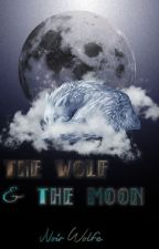 The Wolf & The Moon || Rewritten || by NoirWolfe