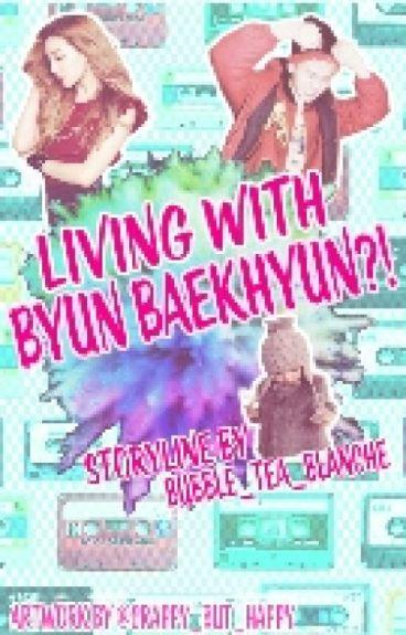 Living with Byun Baekhyun?!