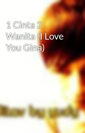 1 Cinta 2 Wanita (I Love You Gina) by yuditav