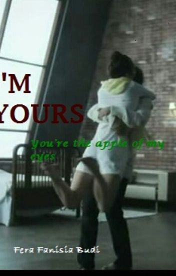 I'M YOURS (Prequel YOU'RE MINE) - On Hold