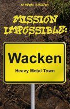 Mission Impossible: Wacken by metal_junkie666