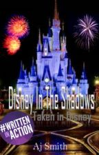 Disney In The Shadows: Taken In Disney #Wattys2016 by AJ_Smith24