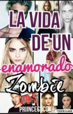 La Vida De Un Enamorado Zombie by PriincessCokii