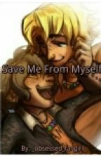 Save Me From Myself by _obsessed_fangirl_