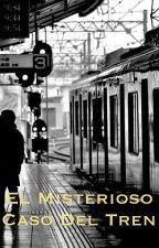 El misterioso caso del Tren #Wattys2015 by LuisHevia