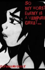 So My Worst Enemy is A Vampire..? Great.. by XxFudgeMyLifexX