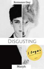 Disgusting (romance gay) by I_Am_Maryh