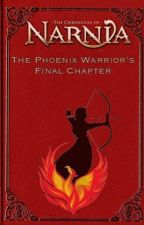 The Phoenix Warrior's Final Chapter (Silver Chair and Last Battle story) by NarniacSherlockian