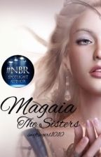 Magaia: The Sisters [BOOK 1 of The Magaia Series] by swiftiegirl1010