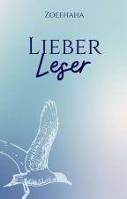 Lieber Leser - eine Geschichte für (und über) dich by ZoeHaack