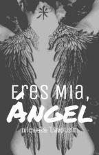 -Eres mía, Ángel by Belin12