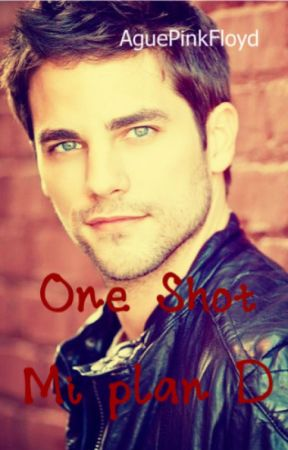 One Shot: Mi Plan D. by AguePinkFloyd