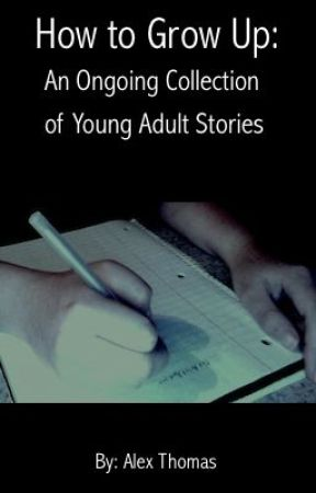 How to Grow Up: A Collection of Young Adult Stories by AlexThomas