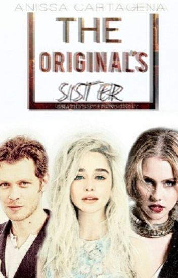The Originals's Sister (The Vampire Diaries Fanfic)