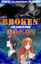 Broken Bonds [Pokémon fanfic] {Pokémon Academy sequel} by Shaden990