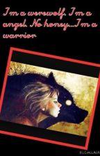 I'm a werewolf, I'm a angel, I'm a warrior by hannahavrrity