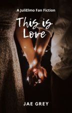 This Is Love (JuliElmo 2015) [COMPLETED] by jaegrey