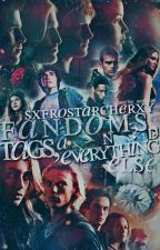 Fandoms, Tags, and Everything Else by SxfrostarcherxY