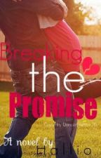 Breaking The Promise by xXPeacefulChaosxX