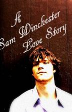 A Sam Winchester Love Story by MoGeProductions