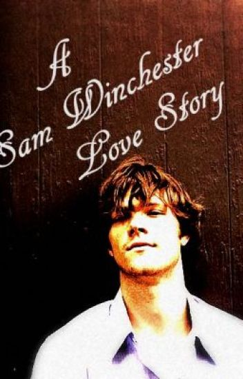 A Sam Winchester Love Story