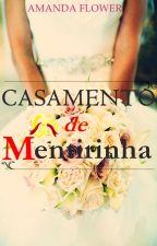 Casamento de Mentirinha by Amanda_flower