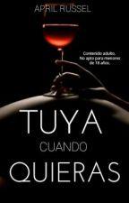 Tuya Cuando Quieras©(En edición) by AprilRussel123