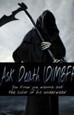 Ask Death (DIMBFF) by alltimehobo