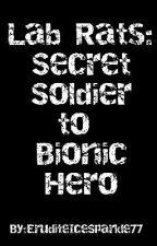 Lab Rats: Secret Soldier to Bionic Hero by EruditeIceSparkle77