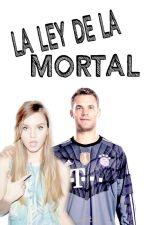 La Ley de la Mortal | Manuel Neuer by Fearlesswrites