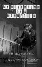 My Boyfriend is a Mannequin (EXO Xiumin Fanfic) by jinjinxskylar