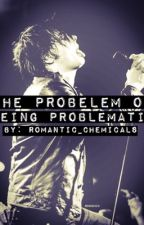 The Problem of Being Problematic (Frerard) by romantic_chemicals