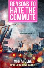 Reasons to Hate the Commute by mrrarcega
