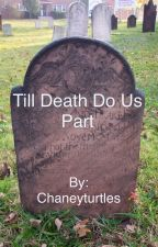 Love: Till Death Do Us Part (Completed) by Chaneyturtles