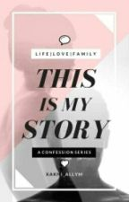 THIS IS MY STORY Series by xakni_allyM