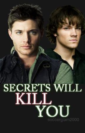 Secrets Will Kill You {Supernatural FanFic} by DelissaAlways22
