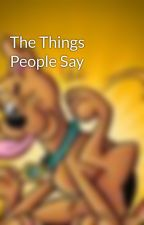 The Things People Say by Lisamarie468