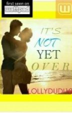 It's Not Yet Over (On-going) by Lollydudi18