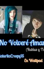No Volvere Amar (RubiusyTu) CORREGIDA by CriaturitaCreepy15