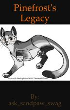 Pinefrost's Legacy by ask_sandpaw_swag